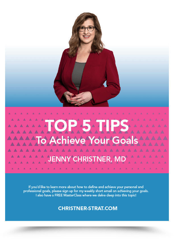 Top 5 Tips To Achieve Your Goals, by Jenny Christner, MD